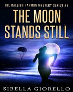 The Moon Stands Still: # 7 in the Raleigh Harmon Mysteries (The Raleigh Harmon Mystery Series) - Book Cover