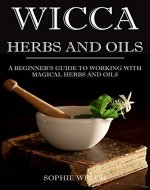 Wicca herbal magic: The Magic Wiccan guide for beginners: Herbs and oils for beginners in Wicca with simple spells - Book Cover