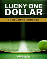 Lucky One Dollar - Sport Betting Strategies: How to Win Money by Gambling and Betting - Book Cover