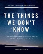 The Things We Don't Know: How mankind found answers to some of life's most pressing questions. (A Shared Human Future Book 1) - Book Cover