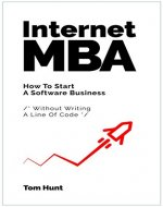 Internet MBA: How To Start A Software Business (Without Writing…