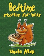 Bedtime Stories for Kids: Short Bedtime Stories for Children: (Bedtime Stories for Babies, Bedtime stories for Kids Ages 4-8, Uncle Nick's Bedtime Stories ... (Uncle Nick's Bedtime Stories for Kids) - Book Cover