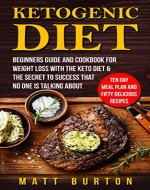 Ketogenic Diet: Beginners Guide and Cookbook for Weight Loss With the Keto Diet & The Secret To Success That No One is Talking About – Ten Day Meal Plan ... loss, diet, ketogenic book, diet book) - Book Cover
