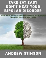 Take Eat Easy – Don't Heat Your Bipolar Disorder: How...