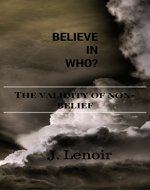 Believe in WHO?: The Validity of Non-Belief - Book Cover