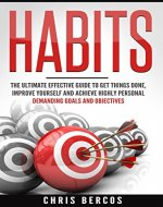 Habits: The Ultimate Effective Guide To Get Things Done, Improve Yourself And Achieve Highly Personal Demanding Goals And Objectives (Improve Yourself, Hone Skills, Lose Weight, Success) - Book Cover