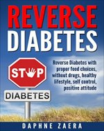Reverse Diabetes: Reverse Diabetes with the proper food choices, without drugs, healthy lifestyle, self control, positive attitude (prevent diabetes naturally, ... insulin,control blood sugar, diabetes diet) - Book Cover