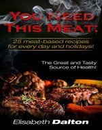 You Need This Meat: 25 meat-based recipes for every day and holidays! (Cooking 25) - Book Cover