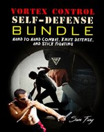 Vortex Control Self-Defense Bundle: Hand to Hand Combat, Knife Defense, and Stick Fighting - Book Cover