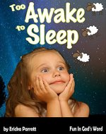 Too Awake to Sleep : A Fun Christian Children's Book Teaching Kids Ages 1-7 to Ask God to Help Them Fall Asleep Using Animal Pictures. (Fun In God's Word 2) - Book Cover