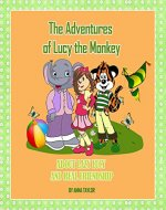 The Adventures of Lucy the Monkey. About lazy Lucy and real friendship.: (Children's book about funny Lucy the monkey and her friends, Book for kids ages 2 - 10) - Book Cover