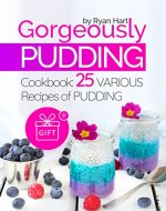 Gorgeously pudding. Cookbook: 25 various recipes of pudding. - Book Cover