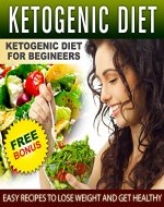 Ketogenic Diet: The Complete Step-by-Step Guide for Beginners to Lose...