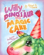Books for Kids: Willy the Dinosaur & the Magic Cake (Bedtime story about a Dinosaur, Picture Books, Preschool Books, Ages 3-8, Baby Books, Kids Book) - Book Cover