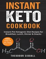Instant Keto Cookbook: 40 Instant Pot Ketogenic Diet Recipes for Breakfast, Lunch, Dinner & Snacks (FREE Instant Pot Keto Desserts Bonus Inside) - Book Cover