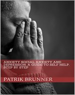 Anxiety: Social Anxiety and Depression, a Guide to Self Help, Step By Step (Depression, Stress, Anxiety, Guide to self help, step by step, social anxiety) - Book Cover