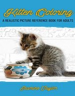 Kitten Coloring: A Realistic Picture Reference Book For Adults - Book Cover
