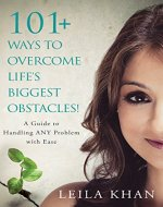 101+ Ways to Overcome Life's Biggest Obstacles!: A Guide to Handling ANY Problem with Ease - Book Cover