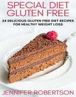Special Diet Gluten Free: 24 Delicious Gluten Free Diet Recipes For Healthy Weight Loss - Book Cover