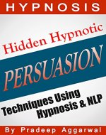 Hypnosis - Hidden Hypnotic Persuasion Techniques Using Hypnosis & NLP: Hypnosis - Hidden Hypnotic Persuasion Techniques Using Powerful Hypnosis & NLP - Book Cover