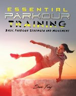 Essential Parkour Training: Basic Parkour Strength and Movement (Survival Fitness Book 7) - Book Cover