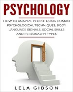 Psychology: How To Analyze People Using Human Psychological Techniques, Body Language Signals, Social Skills And Personality Types (Psychology, Psychology Books) - Book Cover