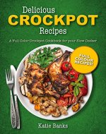 Delicious Crockpot Recipes: A Full Color Crockpot Cookbook for your Slow Cooker (Crockpot;Crockpot Recipes;Slow Cooker;Slow Cooker Recipes;Crockpot Cookbook;Slow ... Cookbook;Crock Pot;Crock Pot Recipes;Cro 1) - Book Cover
