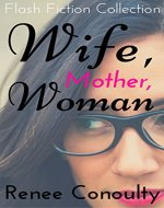 Wife, Mother, Woman: A Flash Fiction Collection - Book Cover