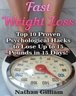 Fast Weight Loss:Top 10 Proven Psychological Hacks to Lose Up...