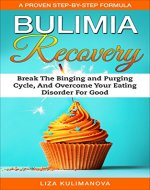Bulimia Recovery: A Proven Step-By-Step Formula To Break Binging and Purging Cycle And Recover From Bulimia For Good. (Eating Disorders, Binge Eating, ... Eating, Binging and Purging, Mental Health) - Book Cover