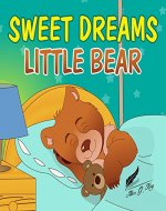 Books for Kids: Sweet Dreams Little Bear: Bedtime story about a little bear who didn't want to sleep,Preschool Books, Picture Books, Ages 3-7, Baby Books, Kids Book, Animal (Bobby Bear Book 1) - Book Cover