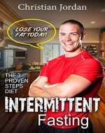Intermittent Fasting: The 3 proven steps diet and fitness plan…