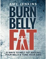 Burn Belly Fat: 31 Ways to Melt Fat Around Your Belly & Tone Your Abs! - Book Cover