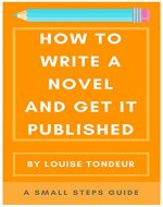 How to Write a Novel and Get It Published: A Small Steps Guide - Book Cover