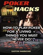 Poker Hacks: How To Play Poker For A Living +...