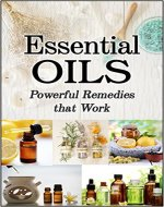 Essential Oils: Powerful Remedies That Work (aromatherapy, natural remedies, healing…