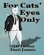 For Cats' Eyes Only (Animal Intelligence Services Book 1)