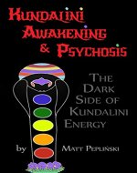 Kundalini Awakening & Psychosis: THE DARK SIDE OF KUNDALINI ENERGY, YOGA & MEDITATION - Book Cover