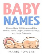 Baby Names: Unique Baby Girl Names and Boy Names, Name Origins, Name Meanings, and Name Popularity (Baby names list, baby names for girls, baby names for boys, Baby Name Book, Relaxing, Stress free) - Book Cover