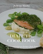 Diabetic Cookbook: Healthy and Delicious Recipes, Made Easy for Good Health, Recipes for Diabetics - Book Cover