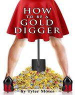 How to Be a Gold Digger: The secrets of wealth with other peoples money (Comedy How To Books Book 1) - Book Cover