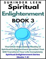 Spiritual Enlightenment: The Other Side Hidden Reality of Spiritual Enlightenment Unveiled That Will Transform Your Life Completely [Book 3 of Spiritual Enlightenment Series (Books 1-6)] - Book Cover