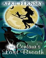 The Centaur's Last Breath (A Brimstone Witch Mystery Book 3) - Book Cover
