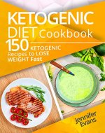 Ketogenic Diet Cookbook: 150 Ketogenic Recipes to Lose Weight Fast - Book Cover