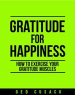 Gratitude for Happiness: How to exercise your gratitude muscles - Book Cover