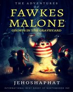 The Adventures of Fawkes Malone: Ghosts in the Graveyard - Book Cover