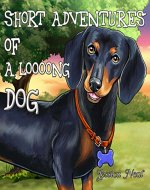 Short Adventures of a loooong Dog: Children's book about funny long dog, Adventure book, Book For Kids, Picture Books, Preschool Books, Ages 3-8, Baby Books, Kids Books, Reading before bedtime - Book Cover