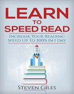 Learn Speed Reading: Learn How To Speed Read In 24 Hours and Triple Your Reading Speed. Accelerated Learning, Beginners Guide To Speed Reading! Techniques And Tips To Reading Faster - Book Cover