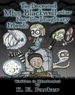The Deceased Miss Blackwell and her Not-So-Imaginary Friends - Book Cover