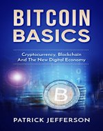 Bitcoin Basics: Cryptocurrency, Blockchain And The New Digital Economy (Digital...